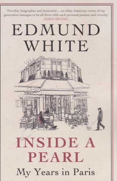 Inside A Pearl - My Years In Paris, Edmund White