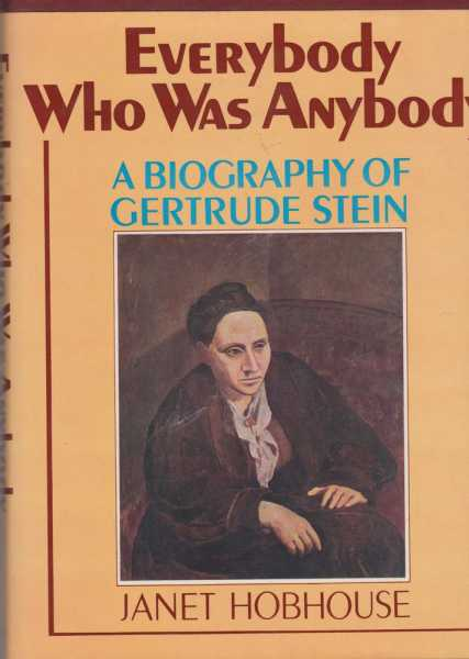 Everybody Who Was Anybody - A Biography of Gertrude Stein, Janet Hobhouse
