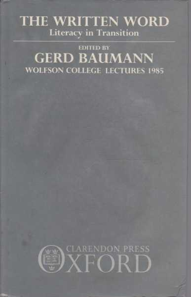 The Written Word - Literacy In Transition - Wolfson College Lectures 1985, Gerd Baumann - Editor