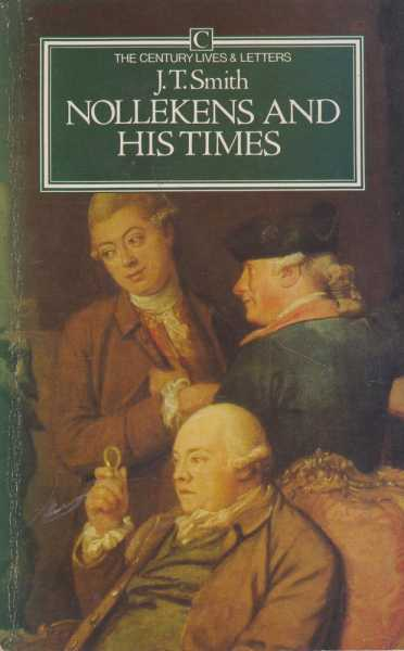 Nollekens and His Times [The Century Lives and Letters], John Thomas Smith