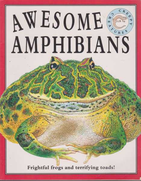 Awesome Amphibians - Frightful Frogs and Terrifying Toads! [Creepy Creatures], Steve Parker