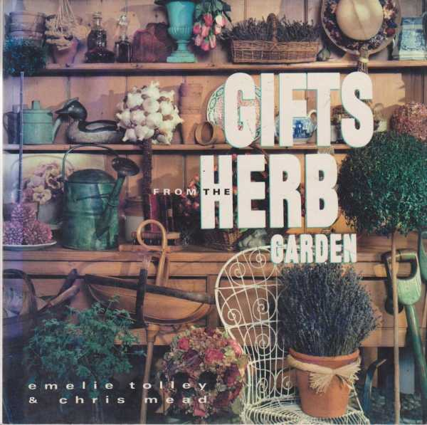 Gifts From The Herb Garden, Emelie Tolley & Chris Mead