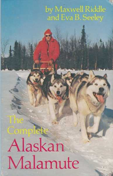 The Complete Alaskan Malamute, Maxwell Riddle and Eva B. Seeley