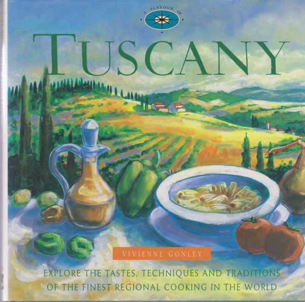 A Flavour of Tuscany - Explores the Taste, Techniques and Traditions of the Finest Regional Cooking in the World, Vivienne Gonley