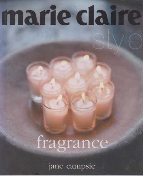 Marie Claire Style: Fragrance, Jane Campsie
