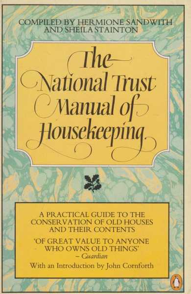 The National Trust Manual of Housekeeping - A Practical Guide to the Conservation of Old Houses and Their Contents, Hermione Sandwith and Sheila Stainton [Compiled]