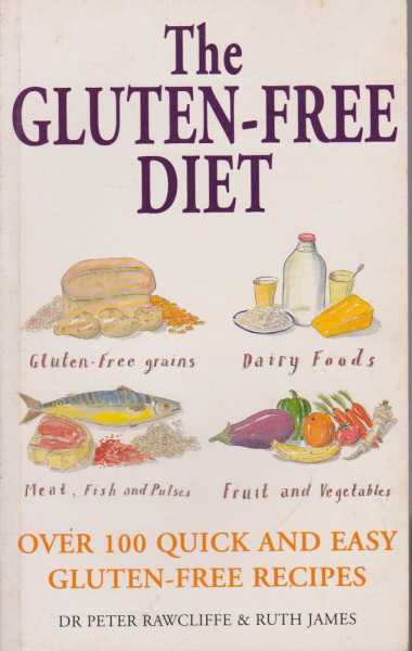 The Gluten Free Diet, Dr Peter Rawcliffe & Ruth James
