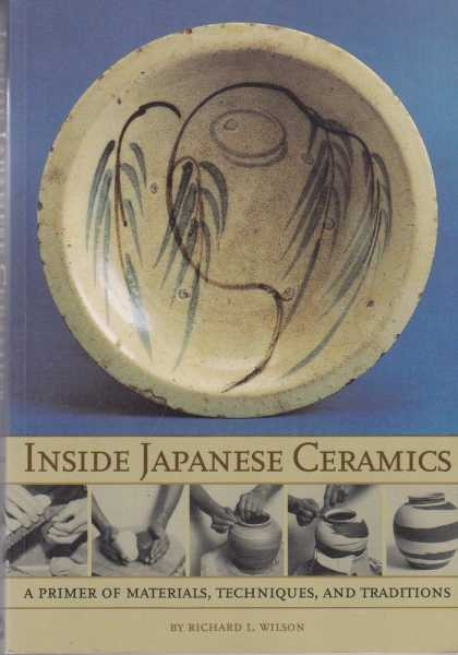 Inside Japanese Ceramics - A Primer of Materials, Techniques and Traditions, Richard L. Wilson