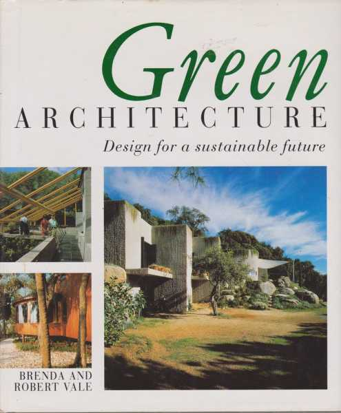 Green Architecture - Design for a Sustainable Future, Brenda and Robert Vale