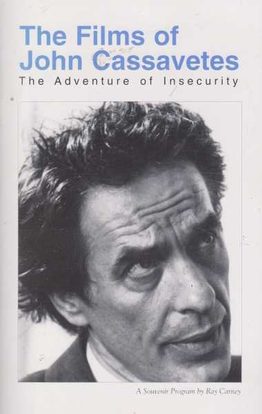 The Films of John Cassavetes - The Adventure of Insecurity - A Souvenir Program, Ray Carney