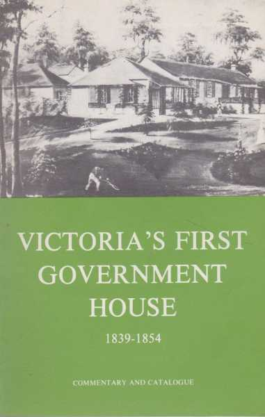 Victoria's First Government House 1839-1854 -Commentary and Catalogue, National Trust of Australia