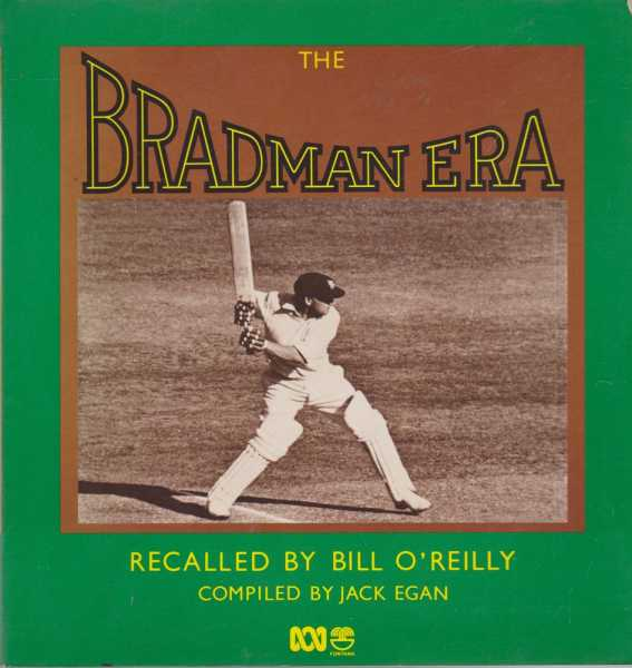 The Bradman Era, Bill O'Reilly [Recalled]; Jack Egan [Compiled]