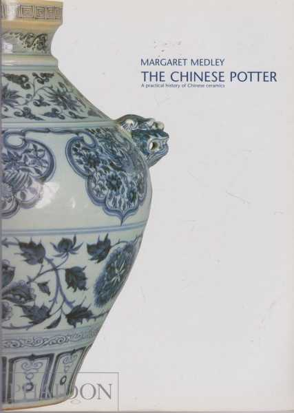 The Chinese Potter: A Practical History of Chinese Ceramics, Margaret Medley