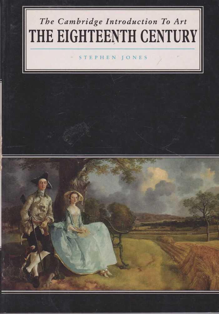 The Cambridge Introduction to Art: The Eighteenth Century, Stephen Jones