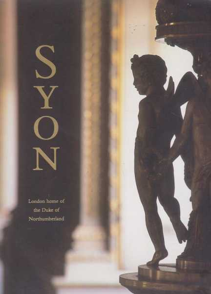 Syon: London Home of the Duke of Northumberland, Richard Pailthorpe, Topher Martyn, Dr Colin Shrimpton, Clare Baxter