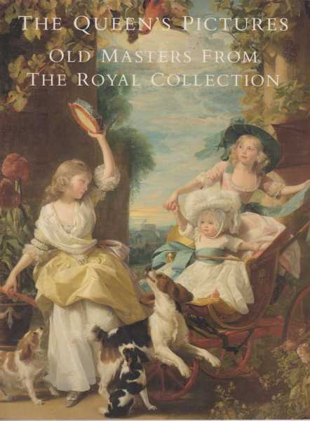 The Queen's Pictures: Old Masters from The Royal Collection, Lucas Dietrich [Editor]