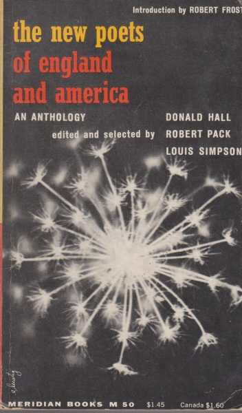 The New Poets of England and America: An Anthology, Donald Hall, Robert Pack and Louis Simpson [Editors]