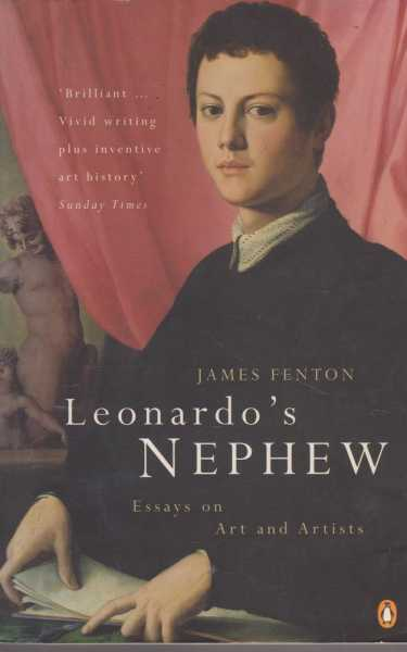 Leonardo's Nephew: Essays on Art and Artists, James Fenton