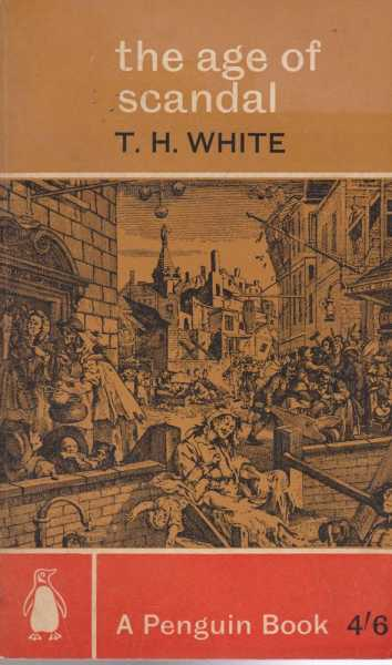 The Age of Scandal: An Excursion Through A Minor Period, T. H. White