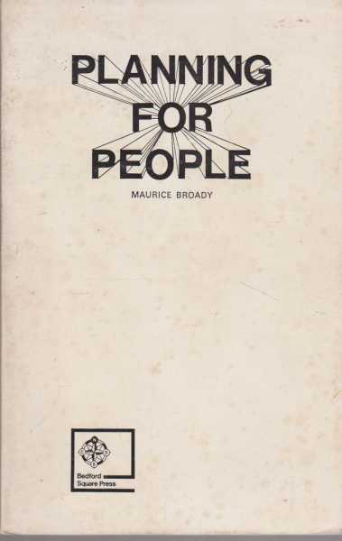 Planning for People: Essays on the Social Context of Planning, Maurice Broady