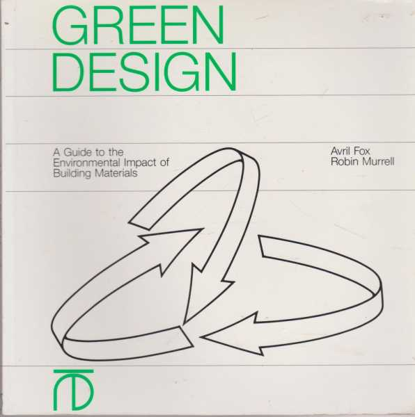 Green Design : A Guide to the Environmental Impact of Building Materials, Robin Murrell