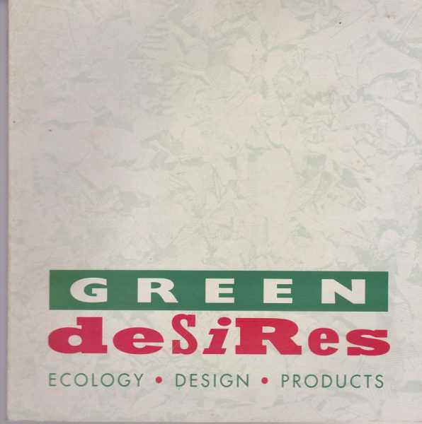 Green Desires: Ecology, Design, Products, Tony Fry