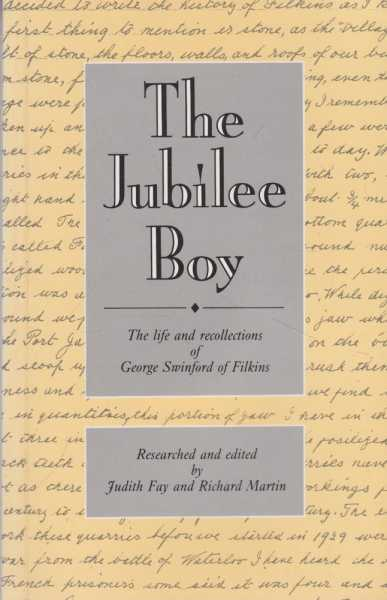 The Jubilee Boy: The Life and Recollections of George Swinford of Filkins, Judith Fay and Richard martin [Researched and Edited]