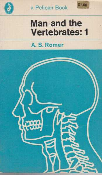 Man and the Vertebrates: 1, A. S. Romer