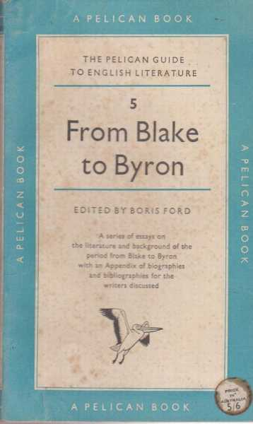 From Blake to Byron [The Pelican Guide to English Literature 5], Boris Ford [Editor]
