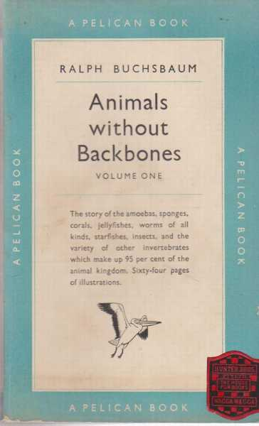 Animals Without Backbones Volume One: An Introduction to Invertebrates, Ralph Buchsbaum