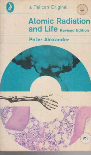 Atomic Radiation and Life, Peter Alexander