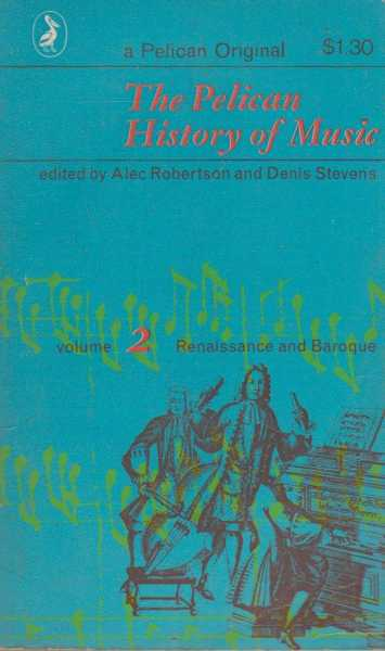 The Pelican History of Music Volume 2: Renaissance and Baroque, Alec Robertson and Denis Stevens [Editors]