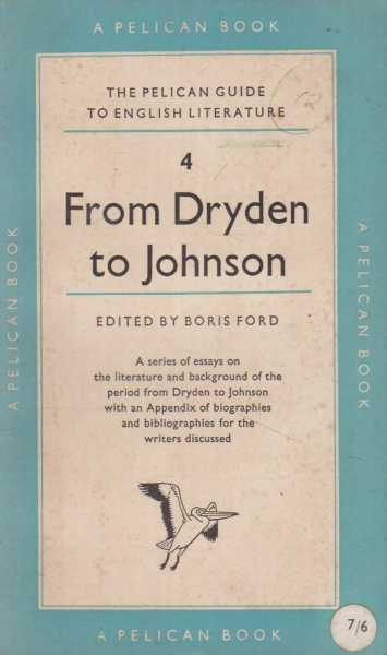 From Dryden to Johnson [The Pelican Guide to English Literature 4], Boris Ford [Editor]