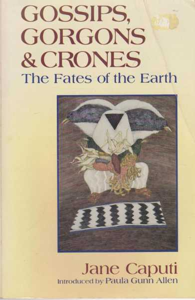 Gossips, Gorgones & Crones: The Fates of the Earth, Jane Caputi