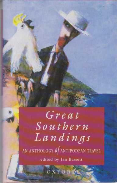 Great Southern Landings: An Anthology of Antipodean Travel, Jan Bassett [Editor]