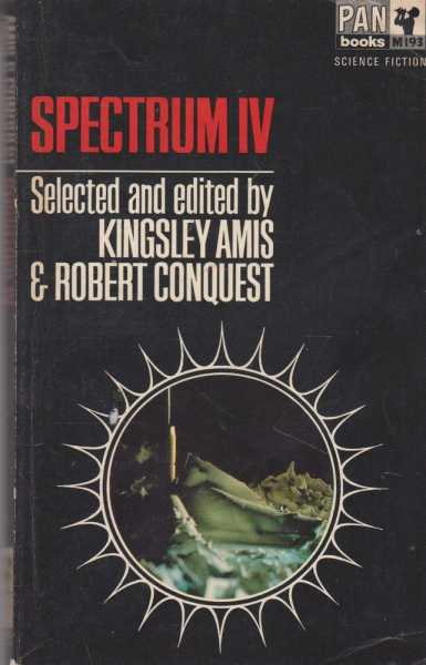 Spectrum IV: A Fourth Science Fiction Anthology, Kingsley Amis & Robert Conquest [Selected and Edited]
