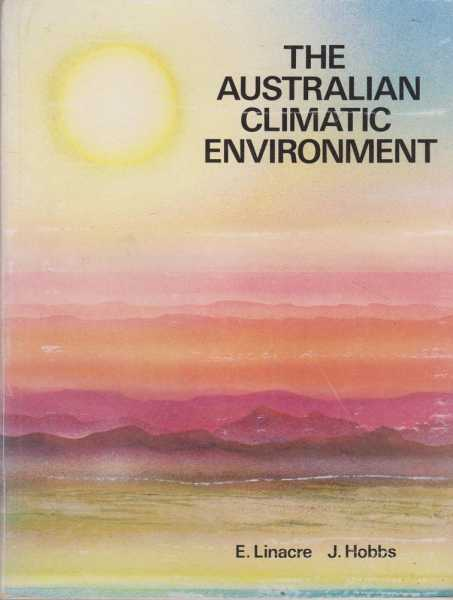 The Australian Climatic Environment, E. Linacre, J. Hobbs
