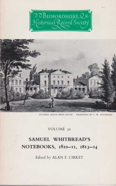 Samuel Whitbread's Notebooks Volume 50 1810-11, 1813-14 [The Publications of the Bedfordshire Historical Record Society, Samuel Whitbread [Edited by Alan F. Cricket]
