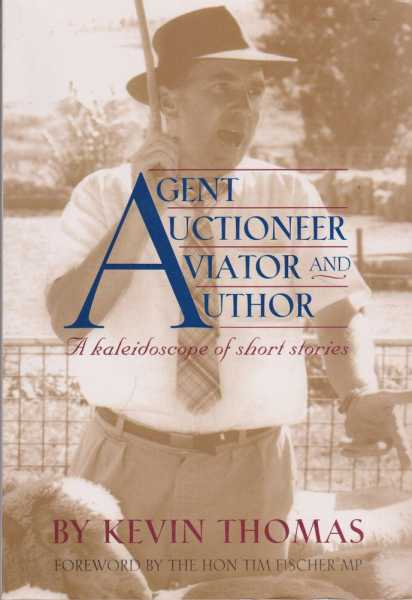 Agent Auctioneer Aviator and Author: A Kaleidoscope of Short Stories, Kevin Thomas