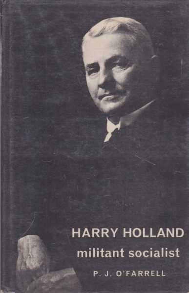 Harry Holland: Militant Socialist, P. J. O'Farrell