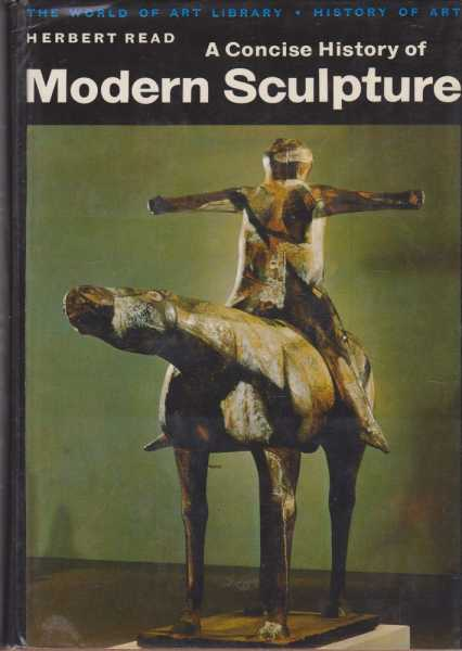 A Concise History of Modern Sculpture [The World Of Art Library], Herbert Read