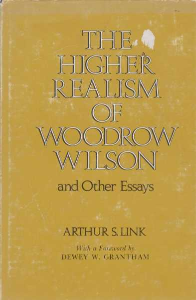 The Higher Realism of Woodrow Wilson and Other Essays, Arthur S. Link