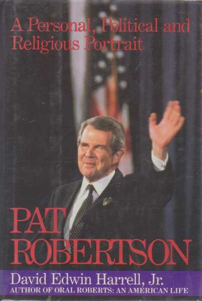 Pat Robertson: A Personal, Political and Religious Portrait, David Edwin Harrell,Jr