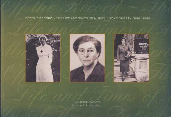 Off The Record: The Life and Times of Muriel Knox Doherty 1896-1988 - An Autobiography, Muriel Knox Doherty [Edited by R. Lynette Russell]