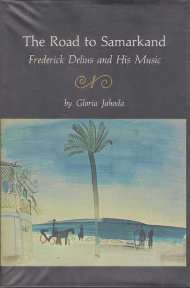 The Road To Samarkand: Frederick Delius and His Music, Gloria Jahoda