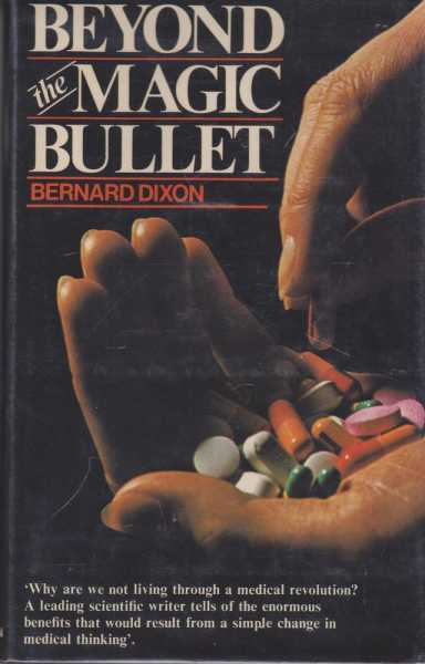 Beyond the Magic Bullet, Bernard Dixon