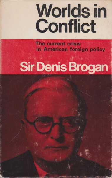 Worlds in Conflict: The Current Crisis on American Foreign Policy, D. W. Brogan
