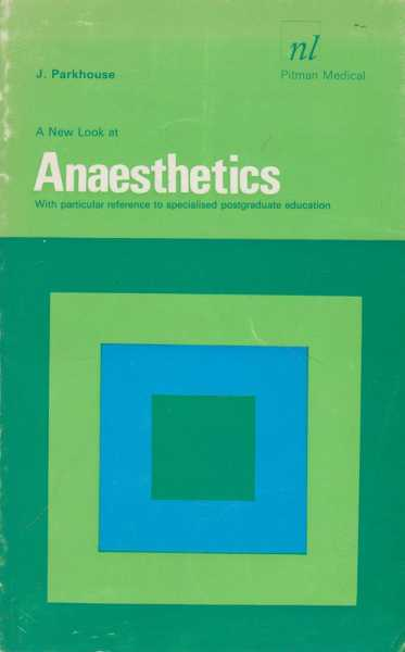 A New Look at Anaesthetics: With Particular Reference to Specialised Postgraduate Education, J. Parkhouse
