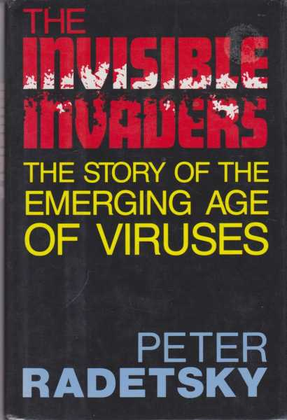 The Invisible Invaders: The Story of the Emerging Age of Viruses, Peter Radetsky