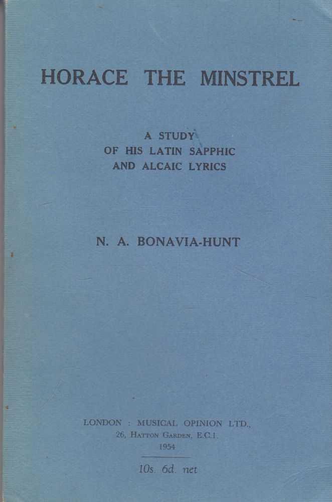 Horace the Minstrel: A Study of his Latin Sapphic and Alcaic Lyrics, N. A. Bonavia-Hunt